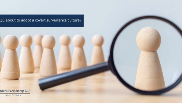 Is CQC about to adopt a covert surveillance culture?